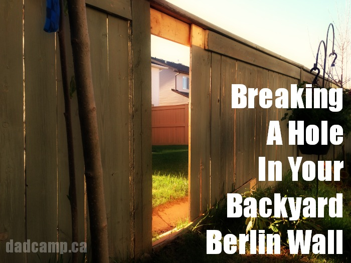 Breaking a Hole In Your Backyard Berlin Wall