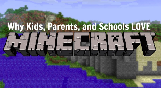 Why Kids, Parents, And Schools Love Minecraft