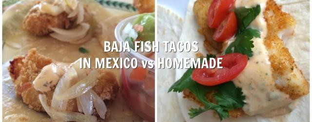Baja Fish Tacos in Mexico vs Homemade