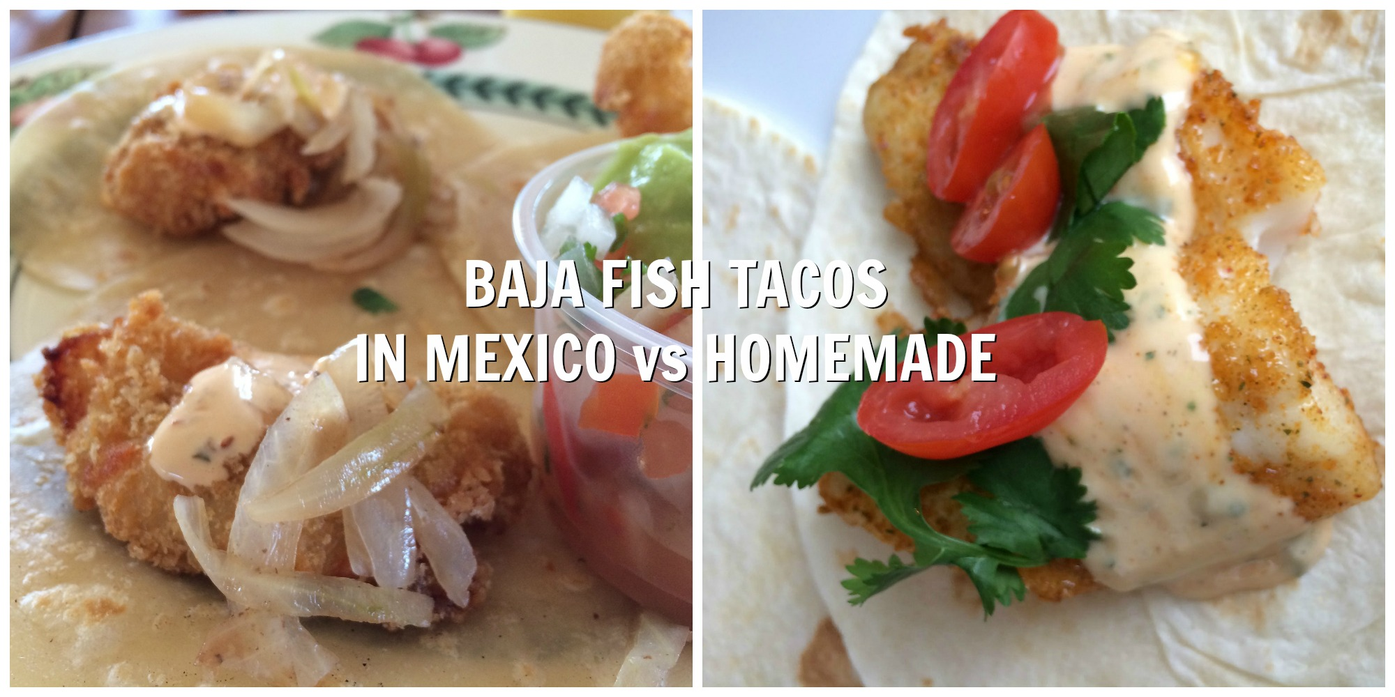 Baja Fish Tacos in Mexico vs Homemade