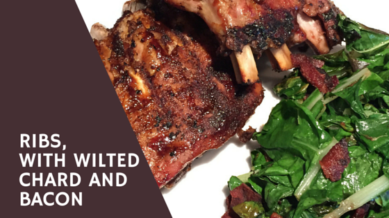 Ribs With Wilted Chard and Bacon RECIPE from DadCAMP